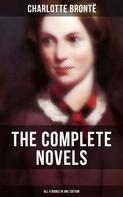 Charlotte Brontë: The Complete Novels of Charlotte Brontë – All 5 Books in One Edition