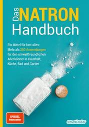 Das Natron-Handbuch - Ein Mittel für fast alles: Mehr als 250 Anwendungen für den umweltfreundlichen Alleskönner in Haushalt, Küche, Bad und Garten