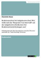 """Charlotte Hesse: Reaktionszeiten bei Aufgabenwechsel. Wie wirkt sich das """"Response Cue Intervalll"""" auf die Aufgabenwechselkosten bei Reaktionswiederholungen aus?"""