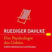 Die Psychologie des Geldes - Geführte Meditationen und Übungen