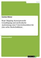 Carsten Römer: Rope Skipping. Konzeptionelle Grundlegung und methodische Ausformung einer Unterrichtseinheit für eine achte Realschulklasse