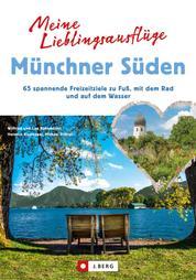 Meine Lieblingsausflüge Münchner Süden - 65 spannende Freizeitziele zu Fuß, mit dem Rad und auf dem Wasser