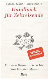 Handbuch für Zeitreisende - Von den Dinosauriern bis zum Fall der Mauer
