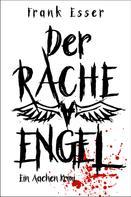 Frank Esser: Der Racheengel - Ein Aachen Krimi ★★★★