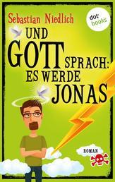 Und Gott sprach: Es werde Jonas - Roman