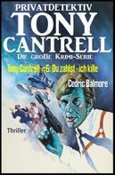 Cedric Balmore: Tony Cantrell #6: Du zahlst - ich kille