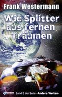 Frank Westermann: Wie Splitter aus fernen Träumen