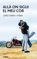 Jordi Sierra i Fabra: Allà on sigui el meu cor