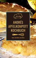 André Gerdes: Andrés Apfelkompott Kochbuch
