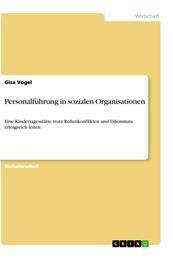 Personalführung in sozialen Organisationen - Eine Kindertagesstätte trotz Rollenkonflikten und Dilemmata erfolgreich leiten