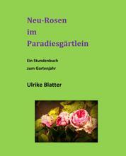 Neu-Rosen im Paradiesgärtlein - Texte, die gut tun: ein Stundenbuch zum Gartenjahr