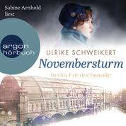 Berlin Friedrichstraße: Novembersturm - Friedrichstraßensaga, Band 1 (Ungekürzt)