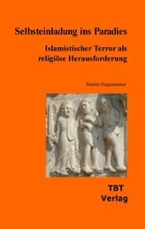 Selbsteinladung ins Paradies - Islamistischer Terrorismus als religiöse Herausforderung