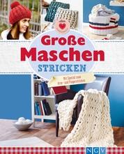 Große Maschen stricken - Mit Special zum Arm- und Fingerstricken