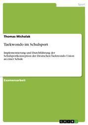 Taekwondo im Schulsport - Implementierung und Durchführung der Schulsportkonzeption der Deutschen Taekwondo Union an einer Schule