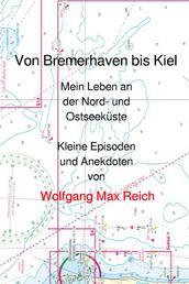 Von Bremerhaven bis Kiel - Mein Leben an der Nord- und Ostseeküste - Kleine Episoden und Anekdoten