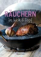 Gabriele Redden Rosenbaum: Räuchern in Wok und Topf - einfache Rezepte für einzigartige Geschmackserlebnisse. Für Fisch, Fleisch und Gemüse