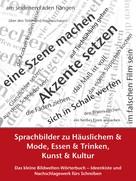 Petra Winkler: Sprachbilder zu Häuslichem und Mode, Essen und Trinken, Kunst und Kultur