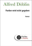 Alfred Döblin: Pardon wird nicht gegeben