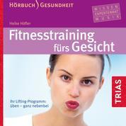 Fitness-Training fürs Gesicht - Hörbuch - Ihr Lifting-Programm: üben - ganz nebenbei