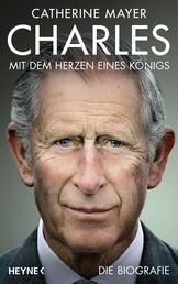 Charles – Mit dem Herzen eines Königs - Die Biografie
