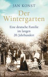 Der Wintergarten - Eine deutsche Familie im langen 20. Jahrhundert