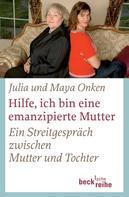 Julia Onken: Hilfe, ich bin eine emanzipierte Mutter ★★★