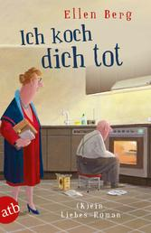 Ich koch dich tot - (K)ein Liebes-Roman