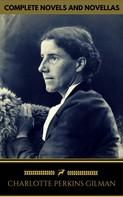 Charlotte Perkins Gilman: Charlotte Perkins Gilman: The Complete Novels and Novellas (Golden Deer Classics)
