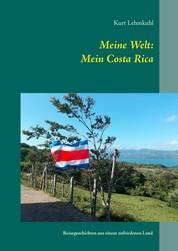 Meine Welt: Mein Costa Rica - Reisegeschichten aus einem zufriedenen Land