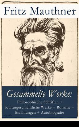 Gesammelte Werke: Philosophische Schriften, Kulturgeschichtliche Werke, Romane, Erzählungen, Autobiografie