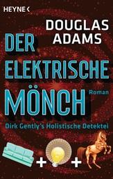 Der Elektrische Mönch - Dirk Gently's Holistische Detektei Roman