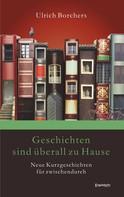 Ulrich Borchers: Geschichten sind überall zu Hause