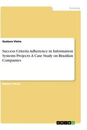 Success Criteria Adherence in Information Systems Projects. A Case Study on Brazilian Companies