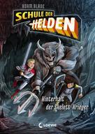 Adam Blade: Schule der Helden (Band 4) - Hinterhalt der Skelett-Krieger ★
