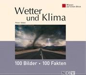 Wetter und Klima: 100 Bilder - 100 Fakten - Wissen auf einen Blick