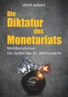 Ulrich Seibert: Die Diktatur des Monetariats