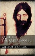 Le Queux William: Rasputin the Rascal Monk