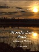 Heinrich Handelmann: Moorleichenfunde in Schleswig-Holstein. [1873]