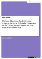 Julia Sonne: Wie kann E-Learning das Lehren und Lernen verbessern? Praktische Umsetzung für das Thema Harnstoffzyklus aus dem Bereich Biochemie III/3