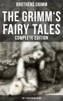 Brothers Grimm: The Grimm's Fairy Tales - Complete Edition: 200+ Stories in One Volume