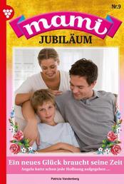 Mami Jubiläum 9 – Familienroman - Ein neues Glück braucht seine Zeit