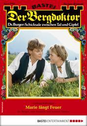Der Bergdoktor 1989 - Heimatroman - Marie fängt Feuer