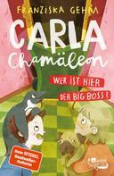 Franziska Gehm: Carla Chamäleon: Wer ist hier der Big Boss? ★★