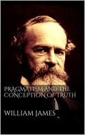 William James: Pragmatism and the Conception of Thruth