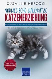 Norwegische Waldkatze Katzenerziehung - Ratgeber zur Erziehung einer Katze der Norwegischen Waldkatzen Rasse - Ein Buch für Katzenbabys, Kitten und junge Katzen