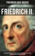 Friedrich der Große: Friedrich II. - Die Generalprinzipien des Krieges und ihre Anwendung auf die Taktik und Disziplin ★★★★★