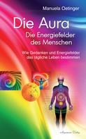 Manuela Oetinger: Die Aura - Die Energiefelder des Menschen