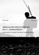 Peter Finke: Irreguläre Kriegführung im 21. Jahrhundert. Formenwandel der Gewalt und Einsatz von Spezialkräften