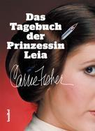 Carrie Fisher: Das Tagebuch der Prinzessin Leia ★★★★